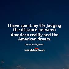 i have spent my life judging the distance between american reality and the american dream