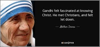 Ghandi Quote Christians Best Of Mother Teresa Quote Gandhi Felt Fascinated At Knowing Christ He