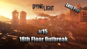 Dying Light 18th Floor Dying Light Lets Play Part 15 18th Floor Outbreak