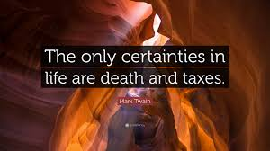 Mark Twain Quote The Only Certainties In Life Are Death And Taxes