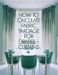 how to calculate yardage for windows curtains dries if calculating yardage intimidates you