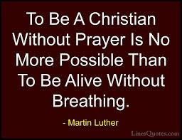 To Be A Christian Without Prayer Quote Best Of Martin Luther Quotes And Sayings With Images LinesQuotes