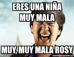 Meme Personalizado - ERES UNA NIÑA MUY MALA MUY, MUY MALA ROSY ... via Relatably.com