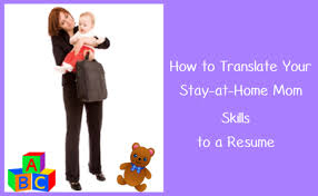 Sample Resumes For Stay At Home Moms Impressive How To Translate Your StayatHome Mom Skills To A Resume Tackling