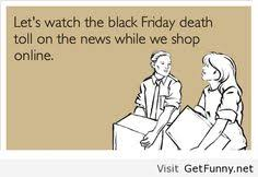 Funny Black Friday | Yep, this is what I just love to see when I ...