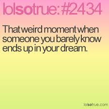 Weird Dream Quotes Best of That Weird Moment When Someone You Barely Know Ends Up In Your Dream