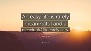 Oliver North Quote An Easy Life Is Rarely Meaningful And A