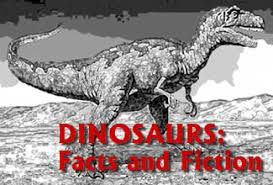 <b>Dinosaurs</b>: Facts and Fiction