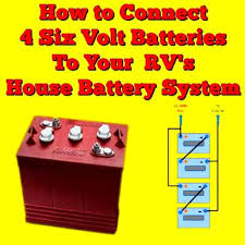 how do i connect 4 six volt batteries to my 12 volt rv house how do i connect 4 six volt batteries to my 12 volt rv house battery system