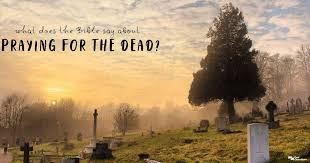 What does the Bible say about praying for the dead? | GotQuestions.org