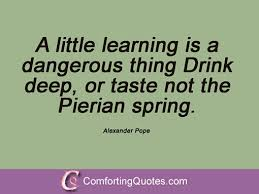 most famous quotes from alexander pope com a little learning is a dangerous thing drink deep or taste not the pierian spring