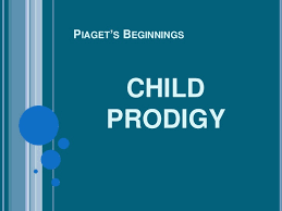 jean piaget s theory of cognitive development piaget s beginnings child prodigy