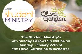 the student ministry s 4th sunday fellowship will be on sunday january 27th at the olive garden on winchester
