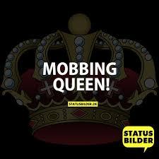 Mobbing Queen Lustige Sprüche Für Frauen Status Sprüche Für