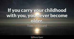 childhood quotes brainyquote if you carry your childhood you you never become older tom stoppard
