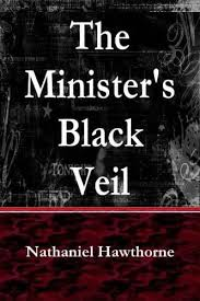 nathaniel hawthorne s the minister s black veil summary  nathaniel hawthorne s the minister s black veil summary analysis schoolworkhelper