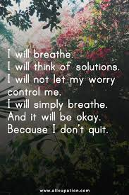 Keep Going Quotes Extraordinary Quotes Of The Day I Will Breathe I Will Think Of Solutions I Will