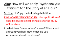 Psychological Criticism Aim How Will We Apply Psychoanalytic Criticism To The Story Of An