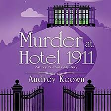 Amazon.com: Murder at Hotel 1911: An Ivy Nichols Mystery, Book 1 (Audible  Audio Edition): Audrey Keown, Devon Sorvari, Dreamscape Media, LLC: Audible  Audiobooks