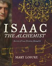 isaac the alchemist secrets of isaac newton reveal d by mary losure