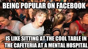 Being popular on facebook is like sitting at the cool table in the ... via Relatably.com