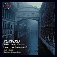 Sospiro: Alessandro Grandi - Complete Arias, 1626 by Bud Roach, Tenor and  Baroque Guitar on Amazon Music - Amazon.com