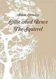 Lillie And Bruce The Squirrel: Leeming, Adam: 9781326689933: Amazon.com:  Books