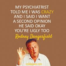 Rodney Dangerfield Quote About Ugly Psychiatrist Crazy CQ Magnificent Rodney Dangerfield Quotes