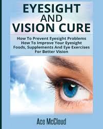 "Книга ""<b>Eyesight</b> And Vision Cure. How To Prevent <b>Eyesight</b> ..."