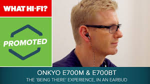 onkyo e700m. promoted: onkyo e700m and e700bt \u2013 the \u0027being there\u0027 experience, in an earbud e700m o