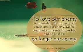 To Love Our Enemy Is Impossible The Moment We Understand Our Enemy