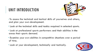 unit 27 technical tactical skills in sport unit introduction unit introduction to assess the technical and tactical skills of yourselves and others and plan