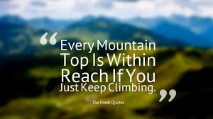 Quotes About Climbing Impressive Famous Mountain Quotes About Every Mountain Top Is Within Reach If