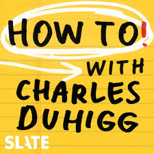 How To! With Charles Duhigg