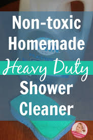 non toxic homemade heavy duty shower cleaner at aslobcomesclean com