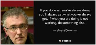 Joseph O'Connor quote: If you do what you've always done, you'll ...