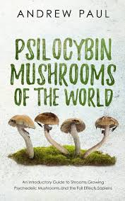 Psilocybin Mushrooms Of The World An Introductory Guide To