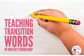 Teaching Transition Words In Writers Workshop Hojos Teaching
