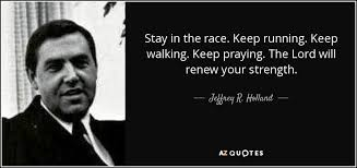 Running Quotes Awesome Jeffrey R Holland Quote Stay In The Race Keep Running Keep