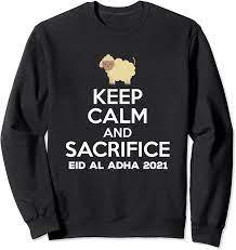 Amazon.com: Keep Calm And Sacrifice Eid Al-Adha Eid Mubarak 2021 Humor  Sweatshirt: Clothing
