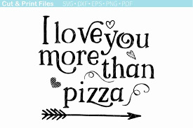 Pizza Love Quotes Best Funny Quotes About Finding Love Tops I Love You More Than Pizza Svg
