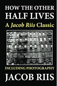 how the other half lives special illustrated edition jacob riis  how the other half lives a jacob riis classic including photography