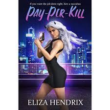 Pay-Per-Kill by Eliza Hendrix