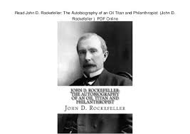 john d rockefeller the autobiography of an oil titan and phila   john d rockefeller the autobiography of an oil titan and philanthropist john