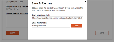 Save the form, email the link, and return later to complete the submission.