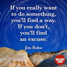 If You Really Want To Do Something Youll Find A Way If You Dont