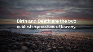 Khalil Gibran Quote Birth And Death Are The Two Noblest