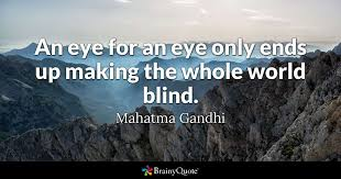 Gandhi Quotes Awesome An Eye For An Eye Only Ends Up Making The Whole World Blind