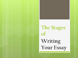 the stages of writing your essay you are a writer  get busy  1 the stages of writing your essay