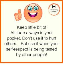 Self Respect Quotes Best Mesmerizing Quotes Keep Little Bit Of Attitude Always In Your Pocket